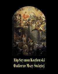 O ofierze Mszy Świętej - Szymon Kozłowski