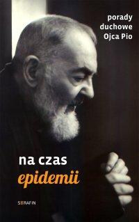 Porady duchowe Ojca Pio. Na czas epidemii - Ojciec Pio