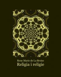Religia i religie - Rene Marie de La Broise