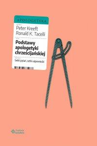 Podstawy apologetyki chrześcijańskiej. Setki pytań, setki odpowiedzi - Peter Kreeft