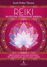 Reiki – skuteczne uzdrawianie energią. Obudź swoje intuicyjne zdolności, aby samodzielnie leczyć ciało i duszę - Sarah Parker Thomas