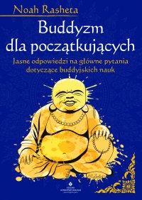 Buddyzm dla początkujących. Jasne odpowiedzi na główne pytania dotyczące buddyjskich nauk - Noah Rasheta