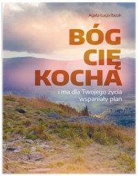 Bóg Cię kocha i ma dla Twojego życia wspaniały plan - Agata Łucja Bazak