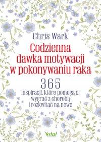 Codzienna dawka motywacji w pokonywaniu raka - Chris Wark