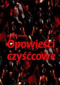 Opowieści czyśćcowe - Andrzej Sarwa