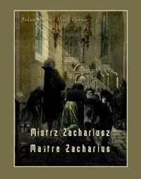 Mistrz Zachariusz. Maître Zacharius - Jules Verne, Anonim