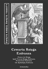 Czwarta Księga Ezdrasza. Zwana też Drugą bądź Trzecią Księgą Ezdrasza, Proroctwem Ezdrasza lub Apokalipsą Ezdrasza - Autor nieznany