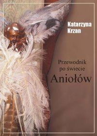 Przewodnik po świecie aniołów - Katarzyna Krzan