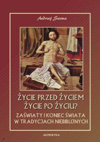 Życie przed życiem, życie po życiu? Zaświaty w tradycjach niebiblijnych - Andrzej Sarwa