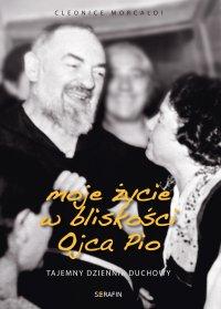 Moje życie w bliskości Ojca Pio. Tajemny dziennik duchowy - Cleonice Morcaldi