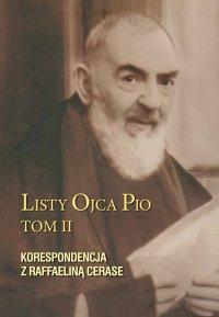 Listy Ojca Pio. Tom II. Korespondencja z Raffaeliną Cerase - Ojciec Pio