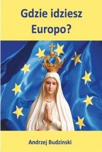 Gdzie idziesz Europo? - Andrzej Budziński