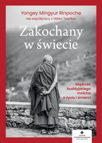 Zakochany w świecie. Mądrość buddyjskiego mnicha o życiu i śmierci - Yongey Mingyur Rinpoche