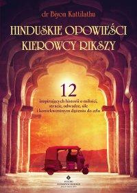 Hinduskie opowieści kierowcy rikszy. 12 inspirujących historii o miłości, stracie, odwadze, sile i konsekwentnym dążeniu do celu - Biyon Kattilathu