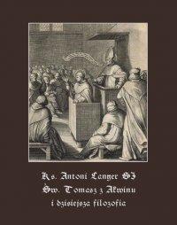 Św. Tomasz z Akwinu i dzisiejsza filozofia - Antoni Langer