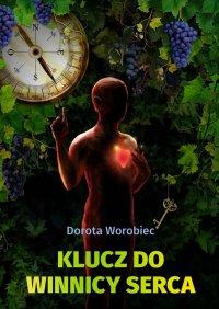 Klucz do winnicy serca - Dorota Worobiec