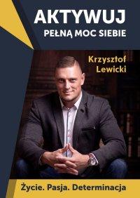 Aktywuj pełną moc siebie - Krzysztof Lewicki
