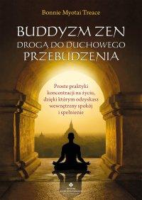 Buddyzm zen drogą do duchowego przebudzenia - Bonnie Myotai Treace