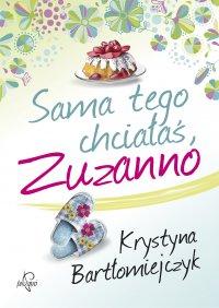 Sama tego chciałaś, Zuzanno - Krystyna Bartłomiejczyk