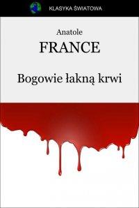 Bogowie łakną krwi - Anatole France