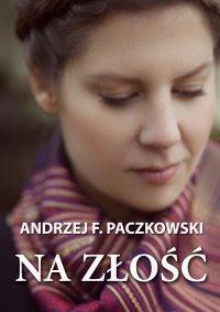 Na złość - Andrzej F. Paczkowski