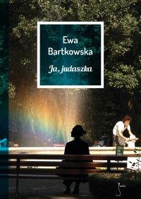 Ja, judaszka - Ewa Bartkowska