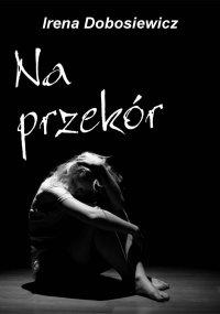 Na przekór - Irena Dobosiewicz