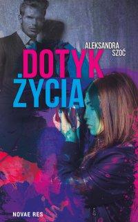 Dotyk życia - Aleksandra Szoć