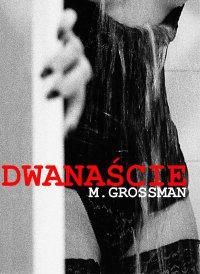 Dwanaście - M. Grossman