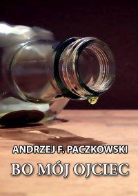 Bo mój ojciec - Andrzej F. Paczkowski