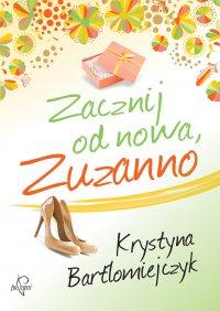 Zacznij od nowa, Zuzanno - Krystyna Bartłomiejczyk