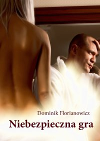 Niebezpieczna gra - Dominik Florianowicz