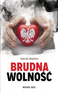 Brudna wolność - Tadeusz Wodzicki