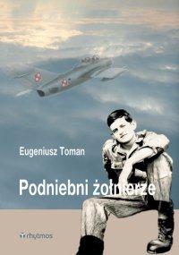 Podniebni żołnierze - Eugeniusz Toman