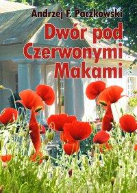 Dwór pod Czerwonymi Makami - Andrzej F. Paczkowski