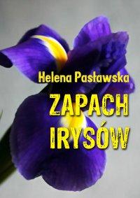 Zapach irysów - Helena Pasławska