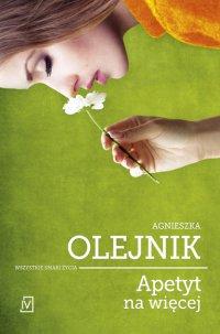 Apetyt na więcej - Agnieszka Olejnik