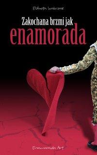 Zakochana brzmi jak Enamorada - Elżbieta Walczak