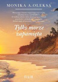 Tylko morze zapamięta - Monika A. Oleksa
