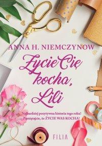 Życie cię kocha, Lili - Anna H. Niemczynow