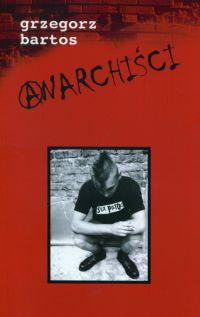 Anarchiści - Grzegorz Bartos