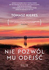 Nie pozwól mu odejść - Tomasz Kieres