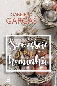 Szczęście przy kominku - Gabriela Gargaś