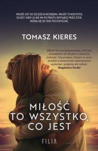 Miłość to wszystko, co jest - Tomasz Kieres