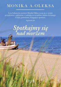 Spotkajmy się nad morzem - Monika A. Oleksa