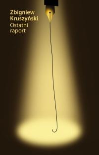 Ostatni raport - Zbigniew Kruszyński