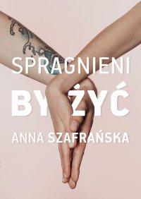 Spragnieni, by żyć - Anna Szafrańska