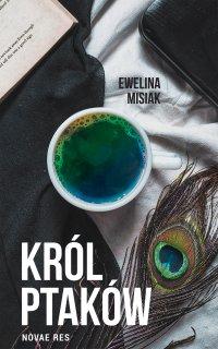 Król ptaków - Ewelina Misiak