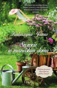 Szczęście w mazurskim domu - Katarzyna Janus