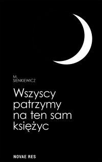 Wszyscy patrzymy na ten sam księżyc - M. Sienkiewicz